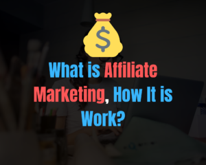 What is Affiliate Marketing, How It is Work?