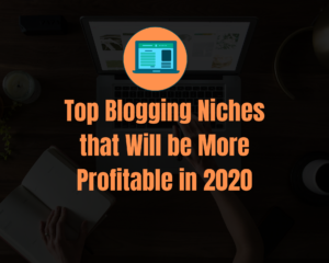 Blogging Niches That Will be More Profitable