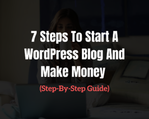 Read more about the article How to Start a WordPress Blog And Make Money 2021 ( Complete Guide)