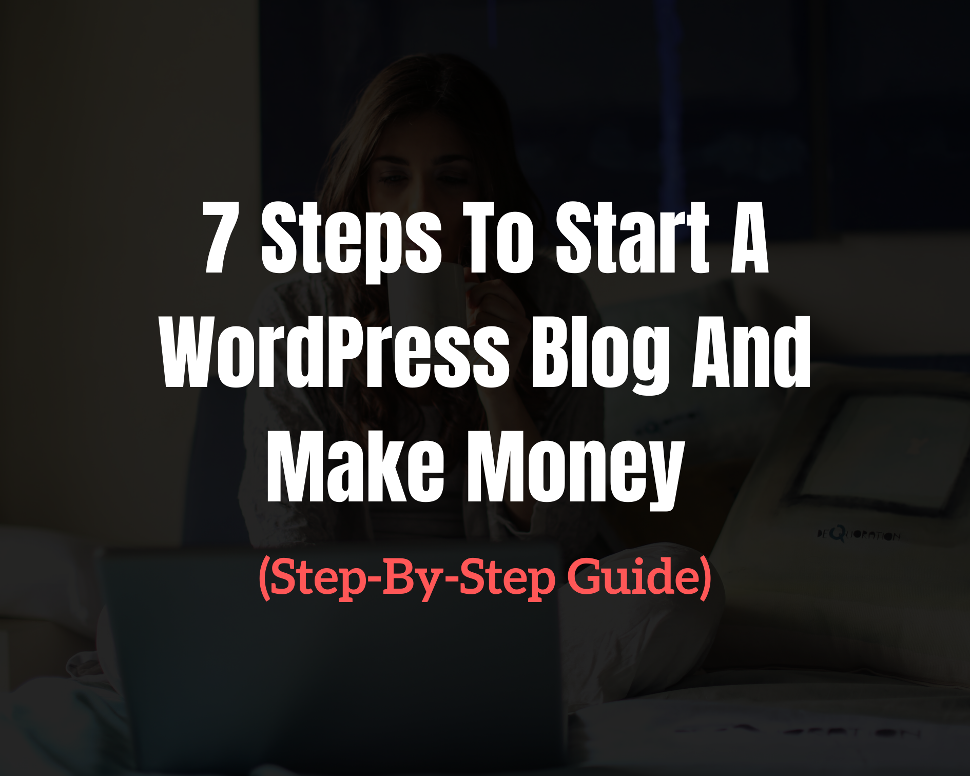 7 Steps To Start A WordPress Blog And Make Money ( Complete Guide)