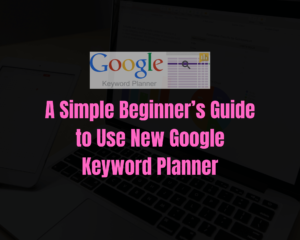 Guide to Use New Google Keyword Planner