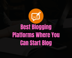 8 Best Blogging Platforms Where You Can Start Blog in 2020
