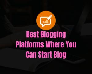 Best Blogging Platforms to Start a Blog