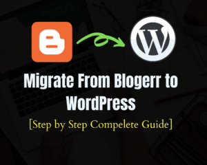 Read more about the article How to Migrate from Blogger to WordPress (Step-by-Step Guide)