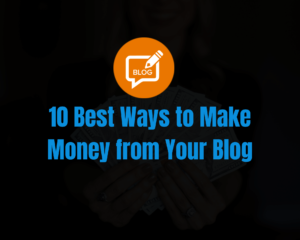 Best Ways to Make Money from Your Blog