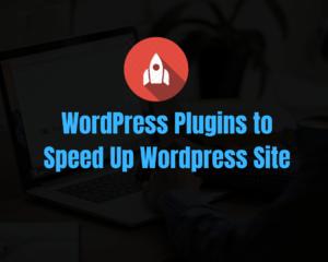 Best Plugins to Speed Up WordPress