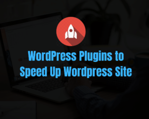 5 Best Plugins to Speed Up WordPress Site