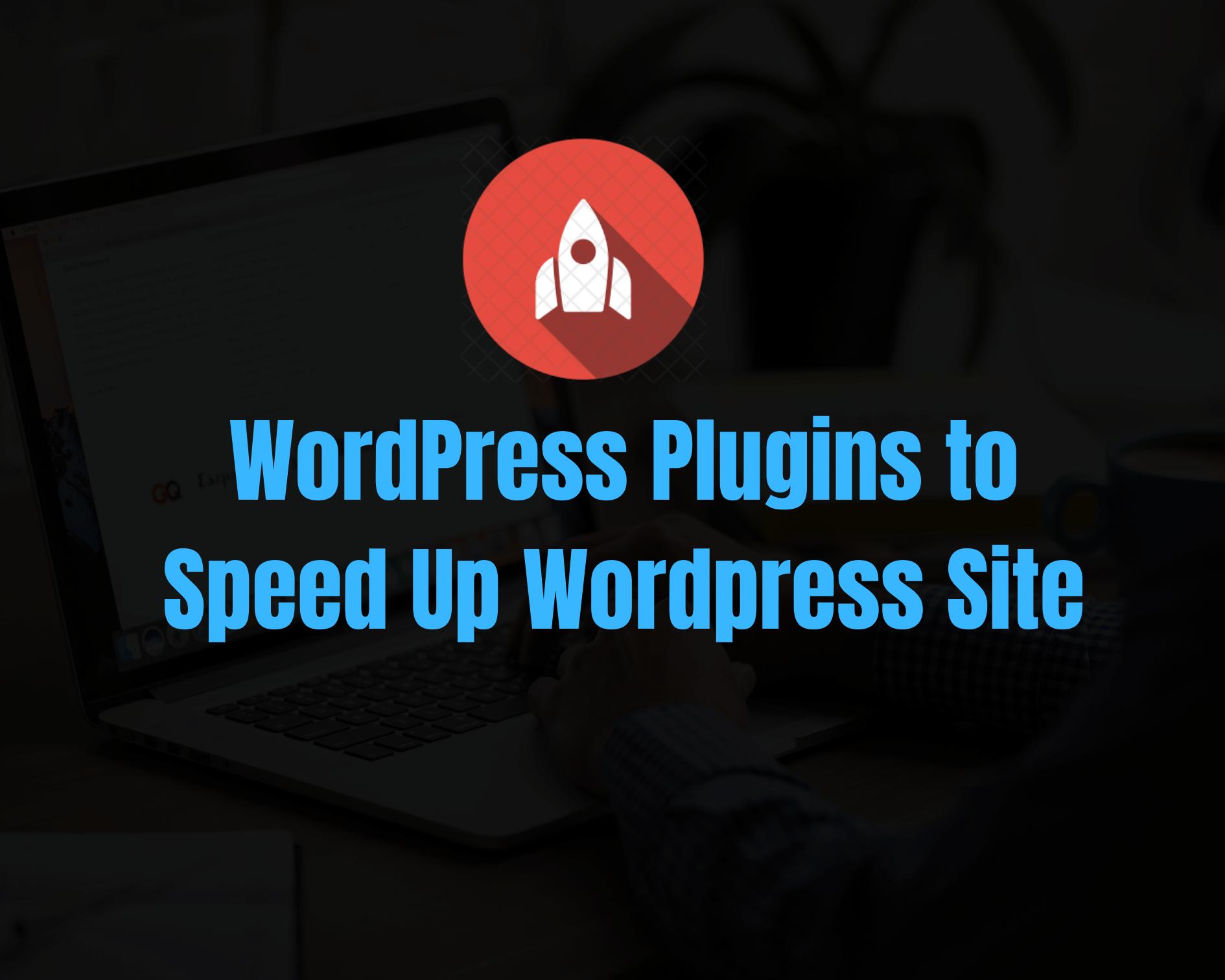 5 Best Plugins to Speed Up WordPress Site