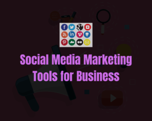Social Media Marketing Tools for Business