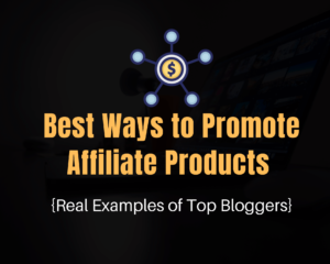 Read more about the article Top 6 Killer Ways to Promote Affiliate Products on Your Blog