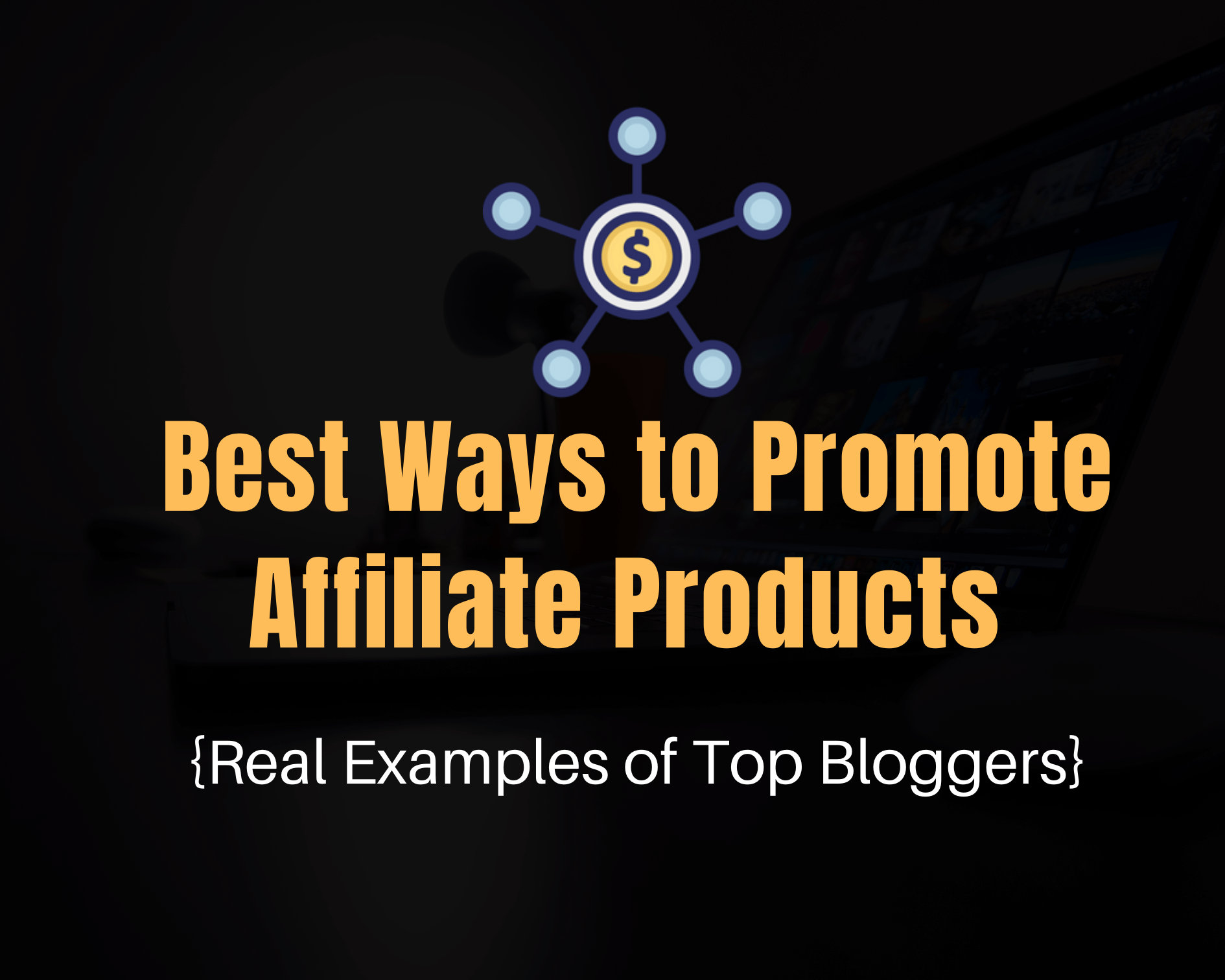 Top 6 Killer Ways to Promote Affiliate Products on Your Blog