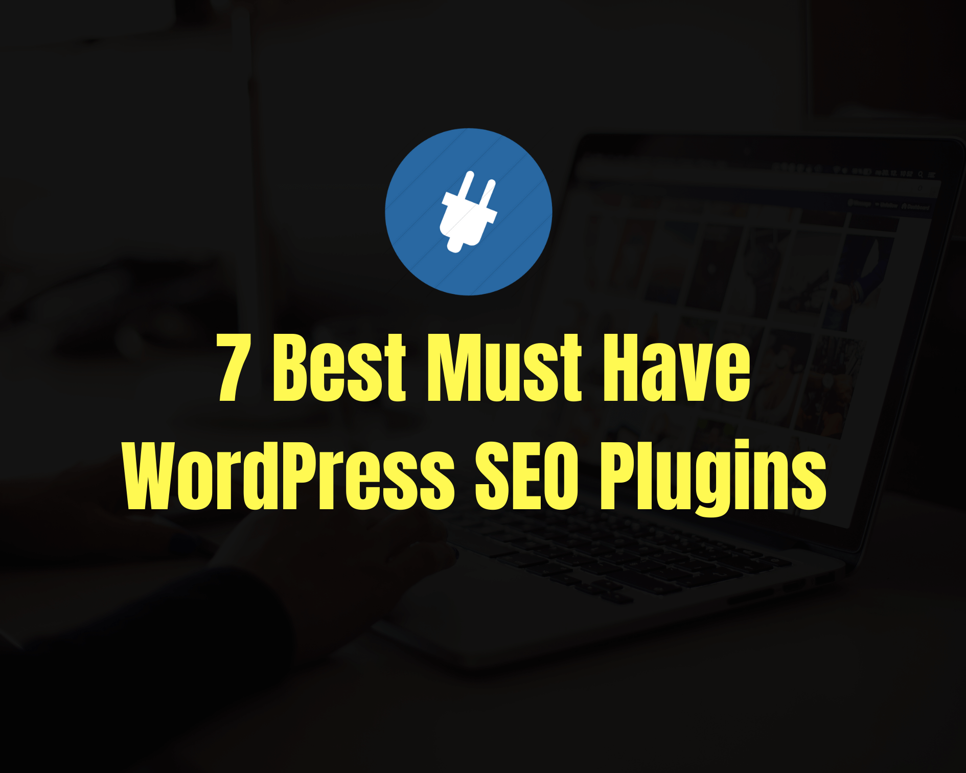 7 Best WordPress SEO Plugins You Must Have in 2020