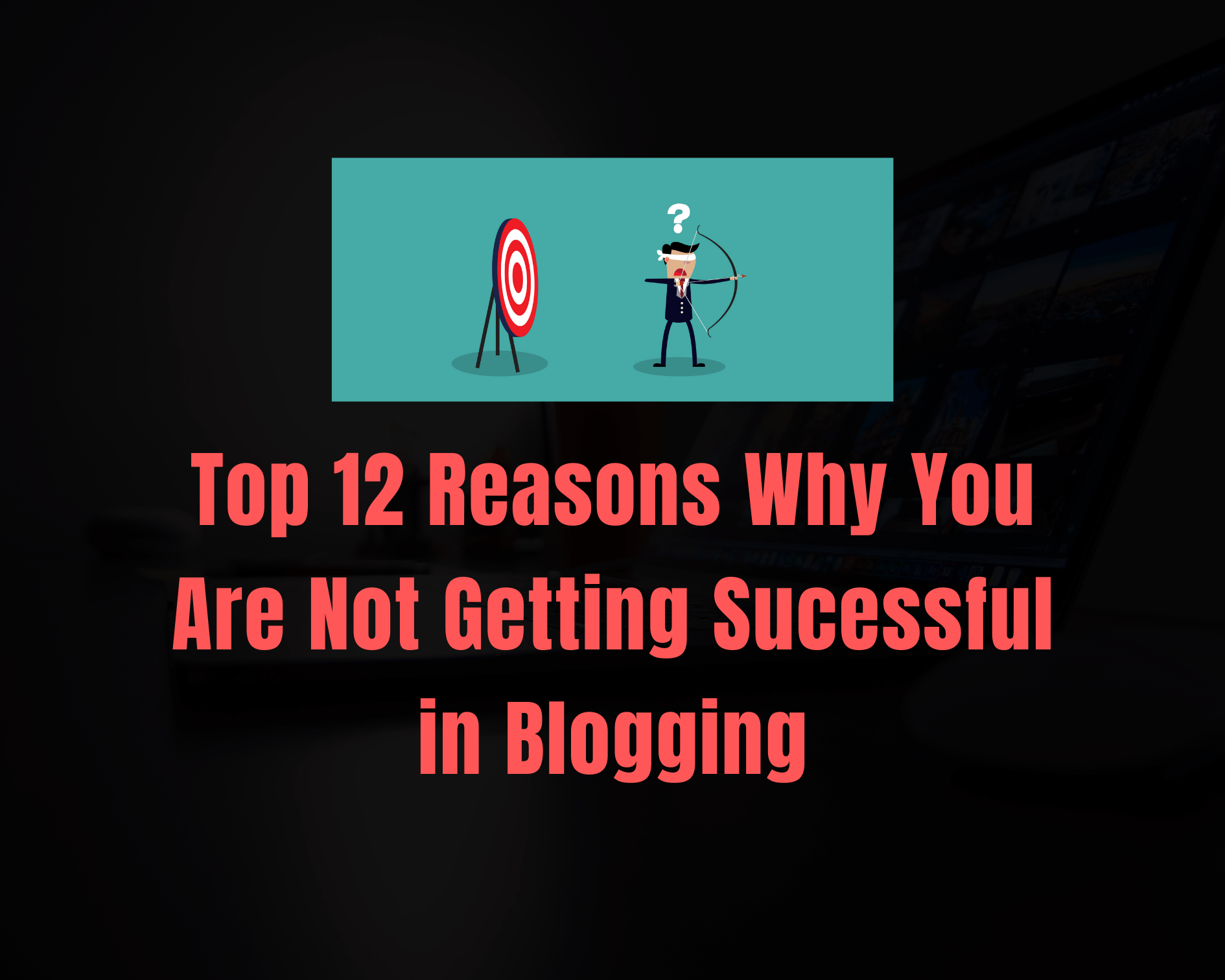 Top reasons why not getting sucessful in blogging