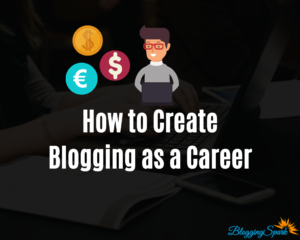 How to Create Blogging as a Career