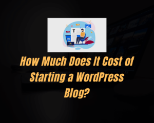 How Much Does It Cost of Starting a WordPress Blog?