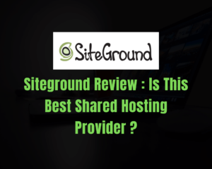 Read more about the article Siteground Review : Is This Best Shared Hosting Provider in 2021?