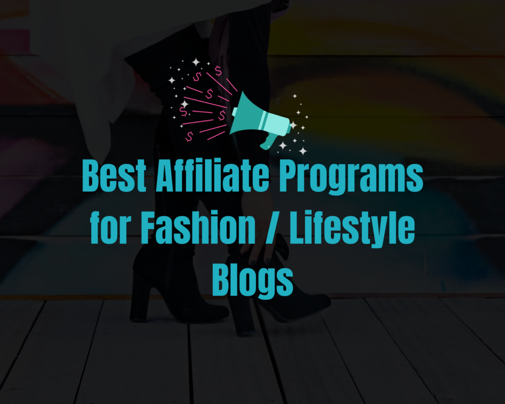 Best Affiliate Programs for Fashion Lifestyle Blogs