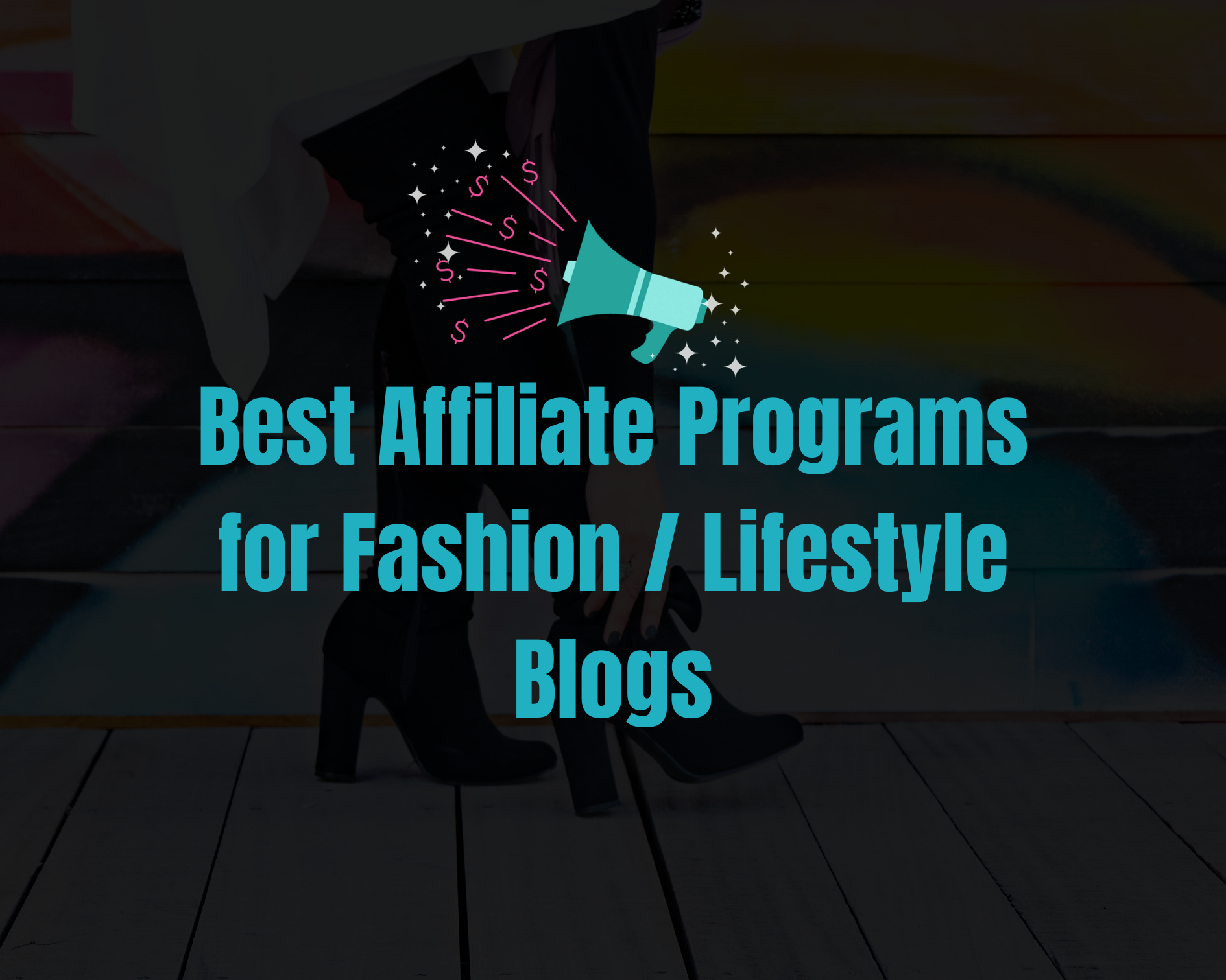 5 Best Affiliate Programs for Fashion / Lifestyle Blogs in 2020
