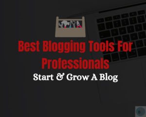 Best Blogging Tools for Professional Bloggers in 2021