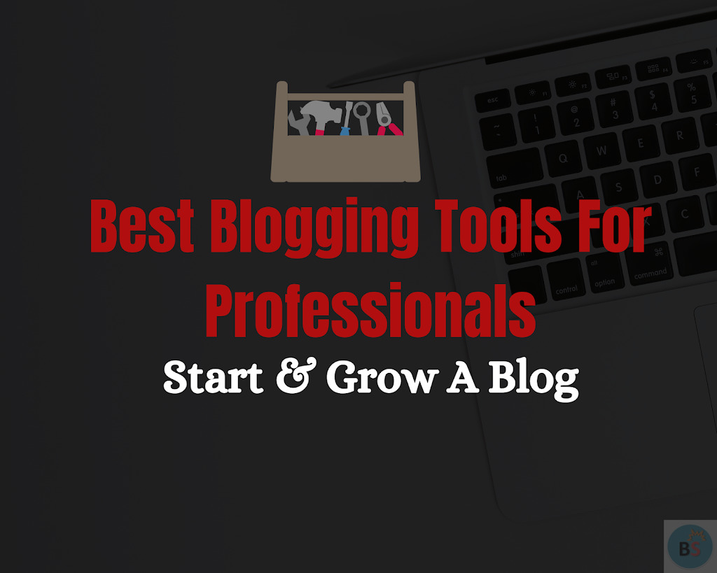 Best Blogging Tools for Professional Bloggers in 2019