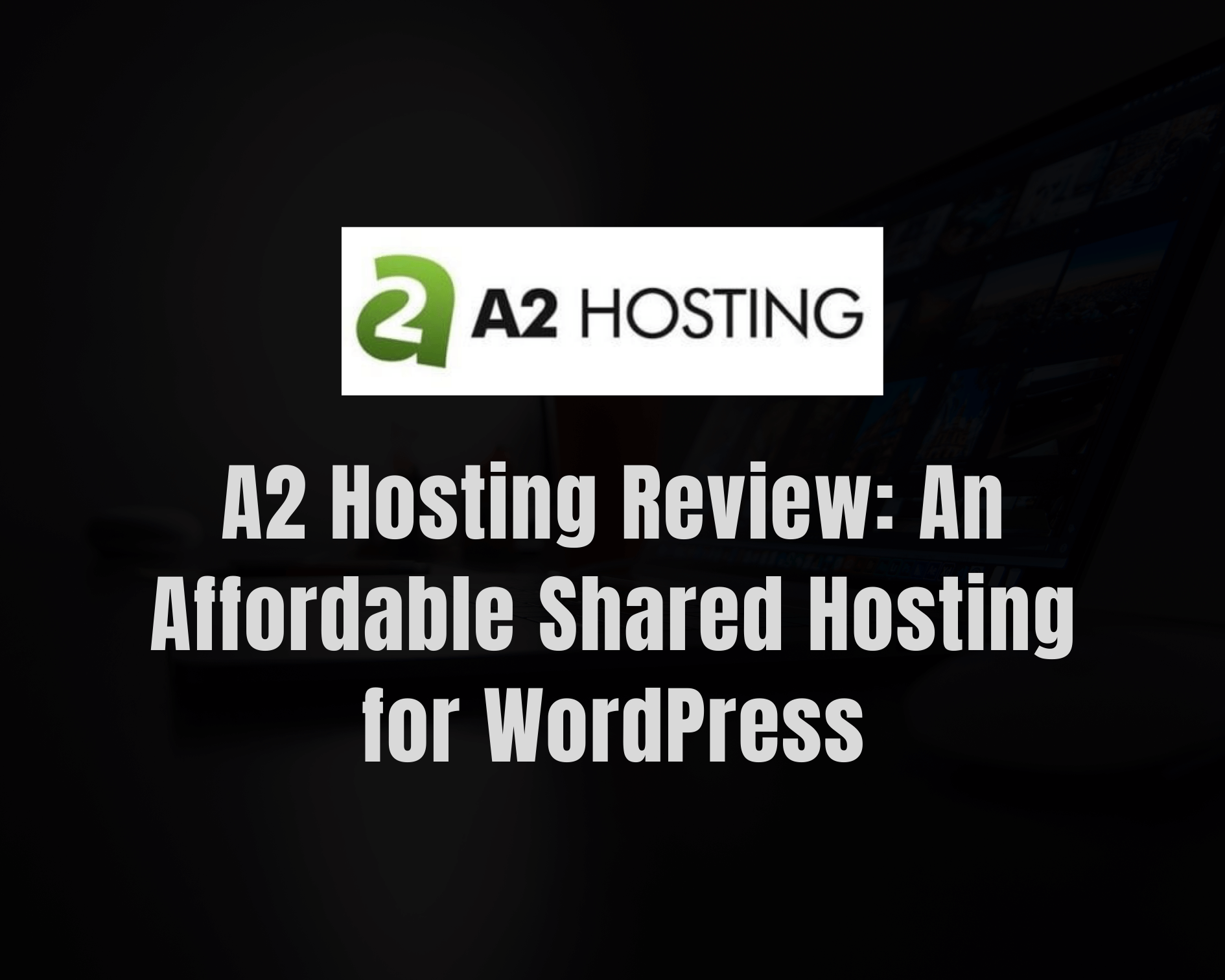A2 Hosting Review: An Affordable Shared Hosting for WordPress