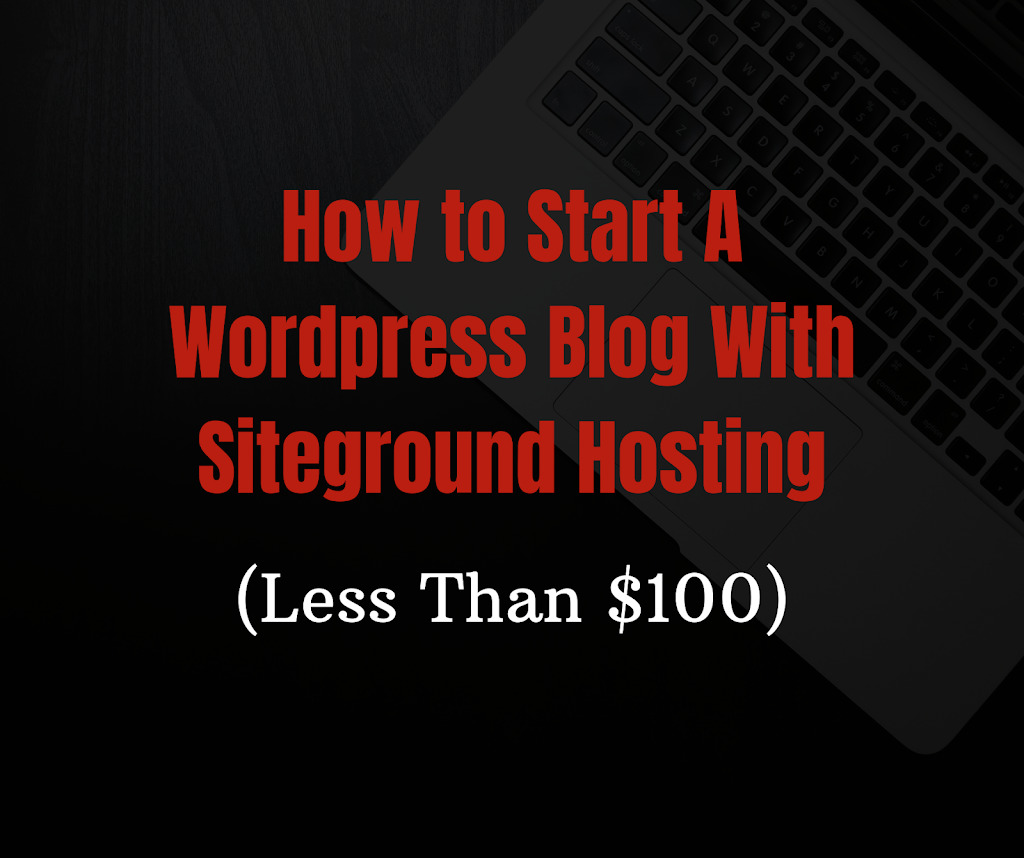 How to Start a WordPress Blog with Siteground Hosting