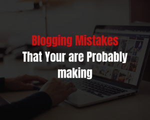Read more about the article Top 10 Blogging Mistakes You Are Probably Making
