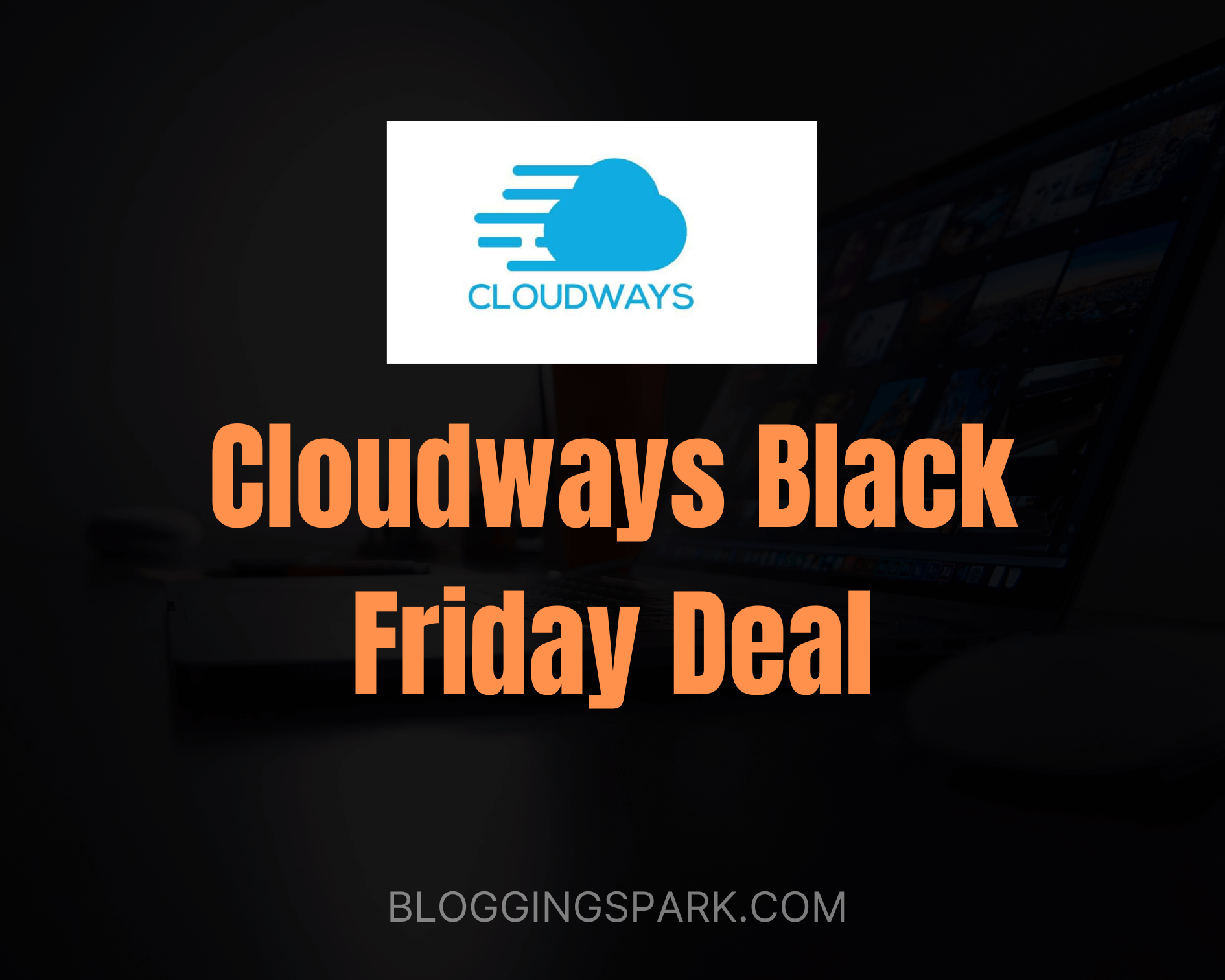 Cloudways Black Friday Deal 2020: Get 40% Discount for 4 Months