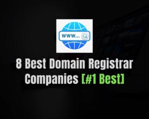 Top 8 Best Domain Registrar Companies of 2021