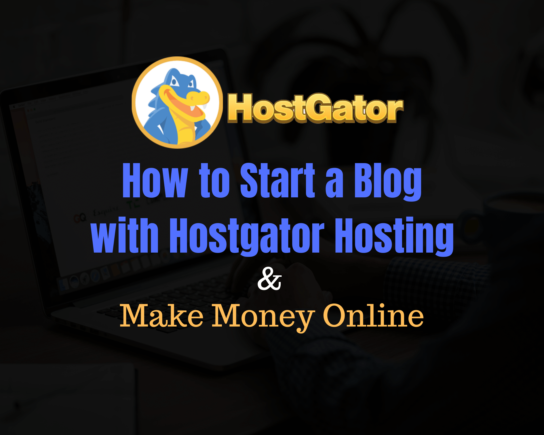 How to Start a Blog with Hostgator Hosting in 2021