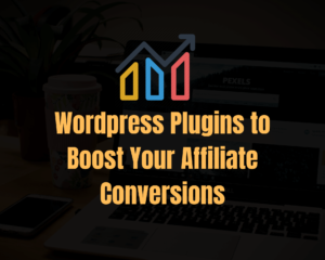 Wordpress Plugins to Boost Your Affiliate Conversions