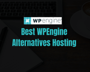 Top 8 Best WPEngine Alternatives Hosting in 2021