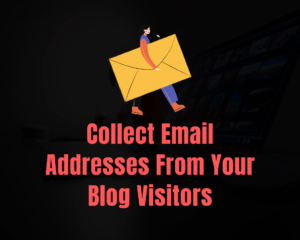 Read more about the article 7 Easy Ways to Collect Email Addresses From Your Blog Visitors