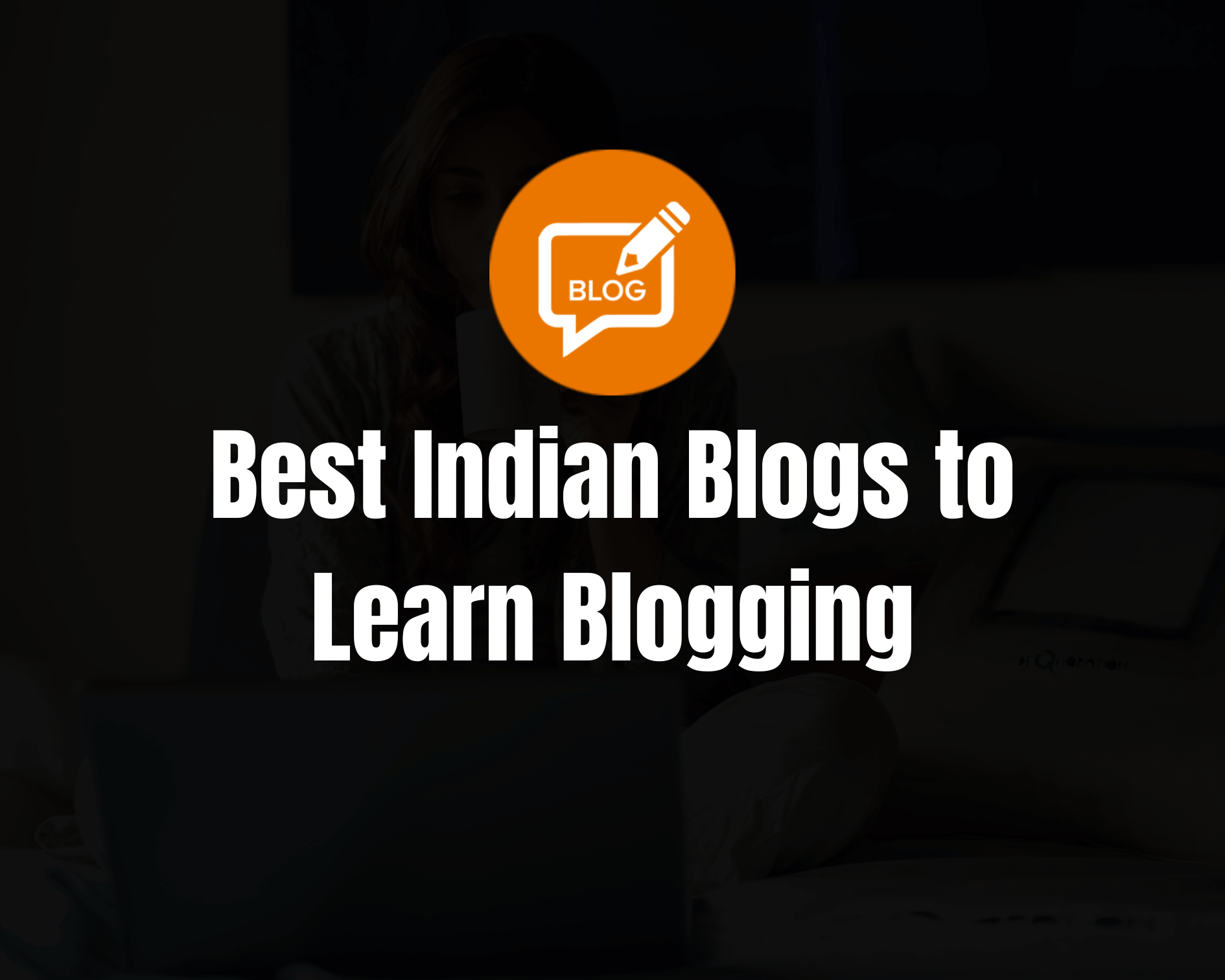 10 Best Indian Blogs to Read From Indian Bloggers in 2021