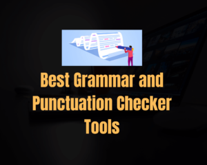 Grammar and Punctuation Checker Tools