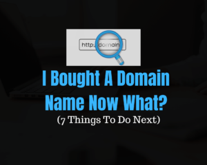 I Bought A Domain Name Now What?