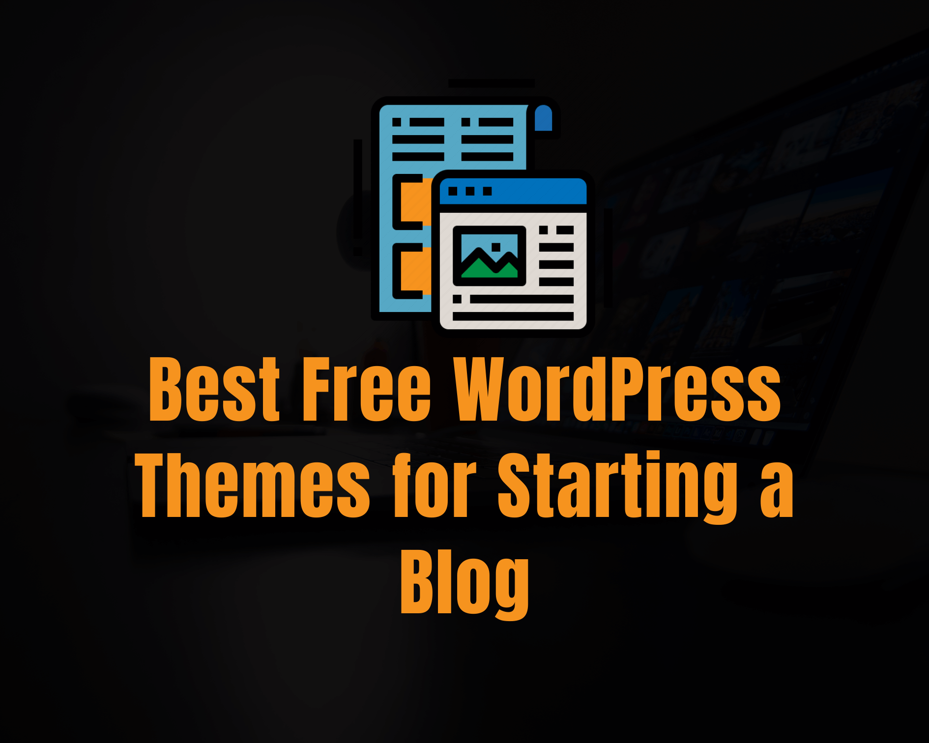 10 Best Free WordPress Themes for Start a Blog