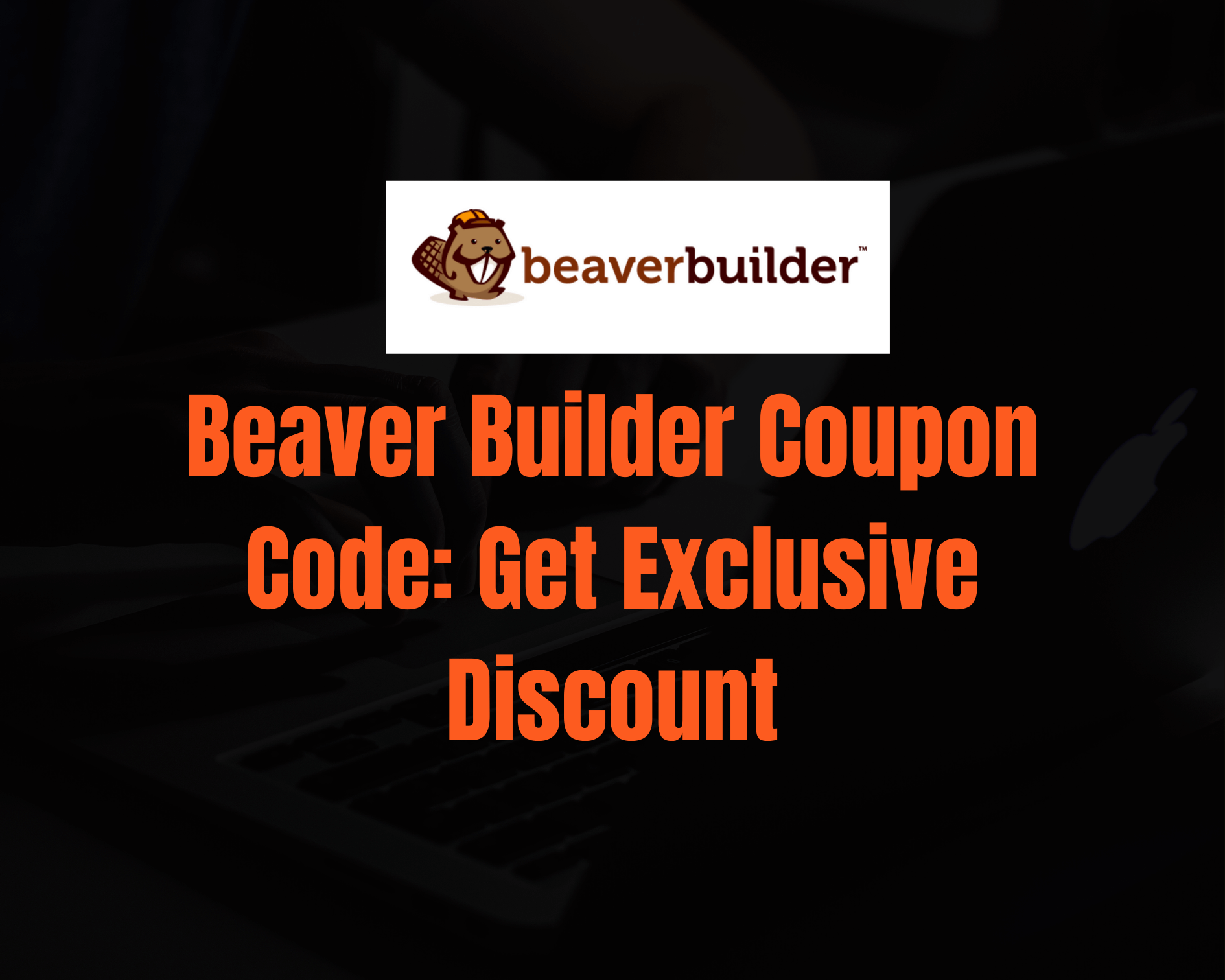 Beaver Builder Coupon Code 2020: {Exclusive Discount}
