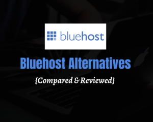 Read more about the article 7 Best Bluehost Alternatives for 2021 [ Number #1 Is Best]