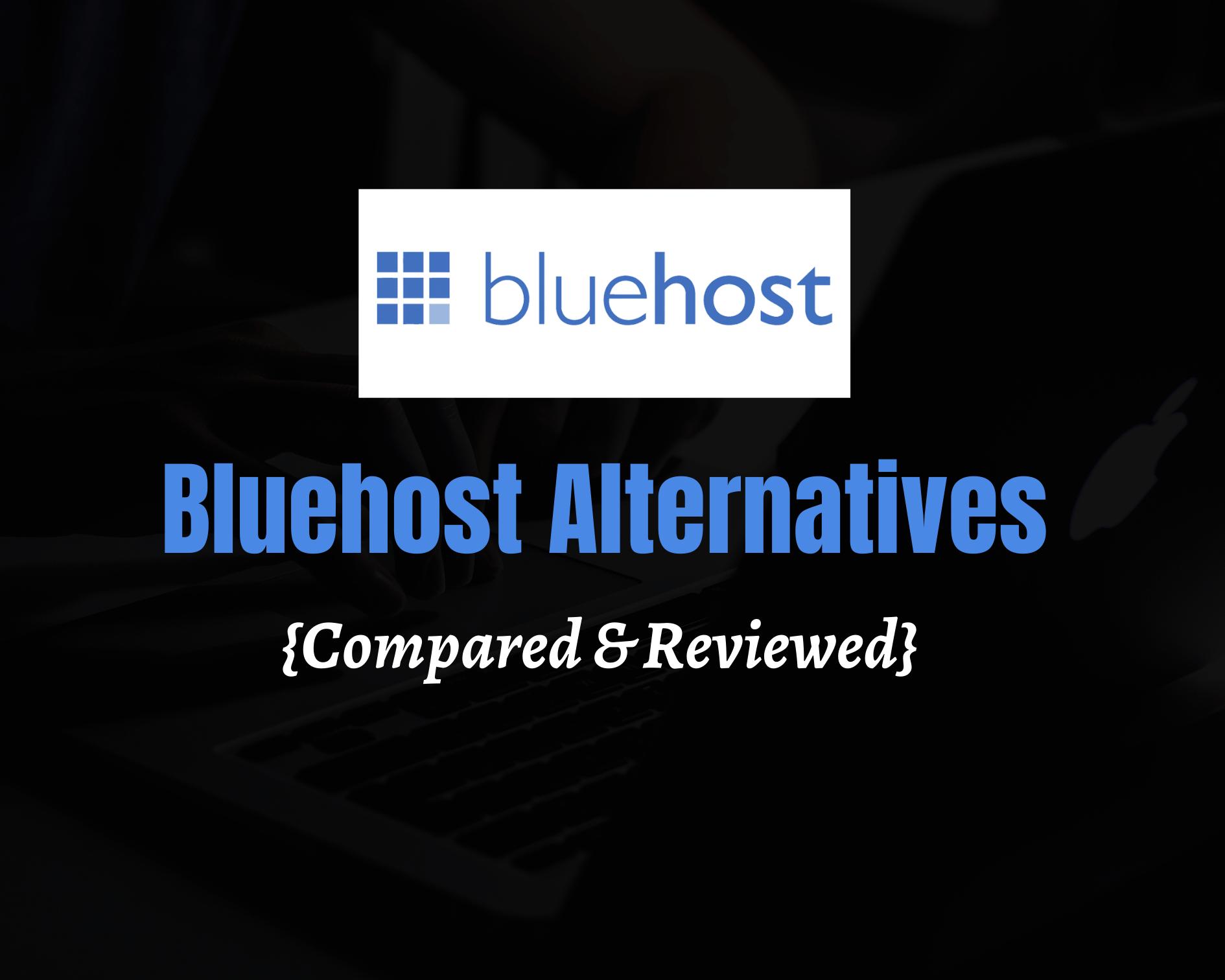 7 Best Bluehost Alternatives for 2020 [ Number #1 Is Best]
