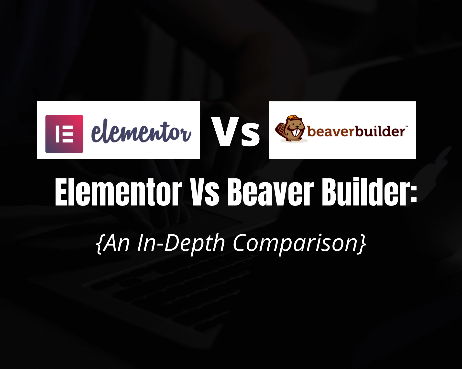 Elementor Vs Beaver Builder in 2020: [A Detailed Comparison]