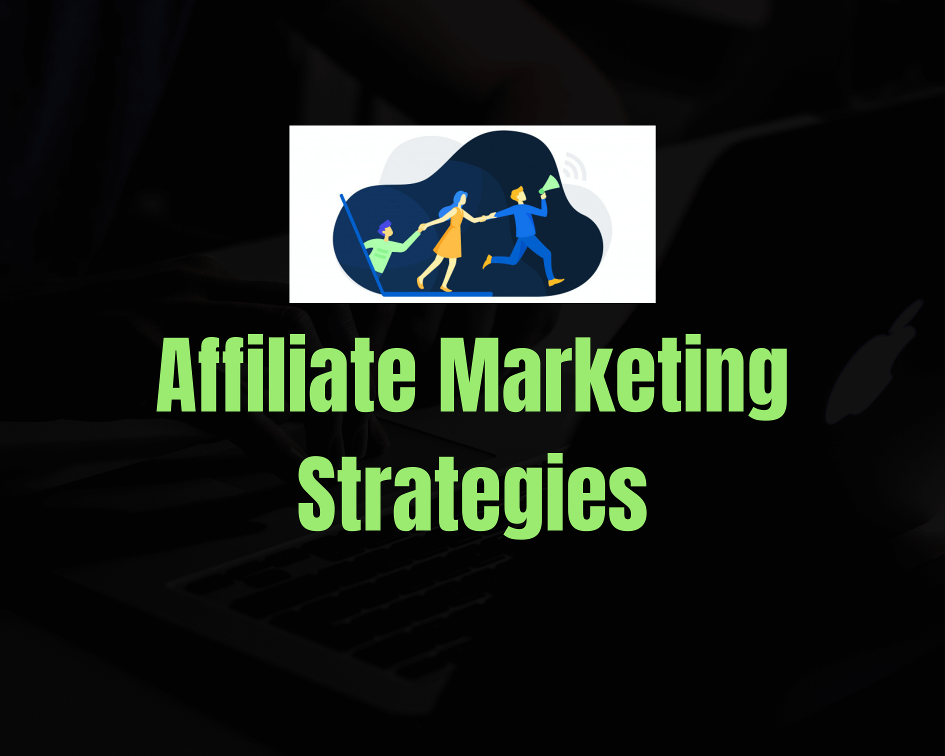 13 Best Affiliate Marketing Strategies for Skyrocket Your Conversions