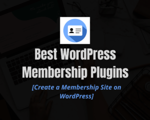 Read more about the article 7 Best WordPress Membership Plugins  for 2021