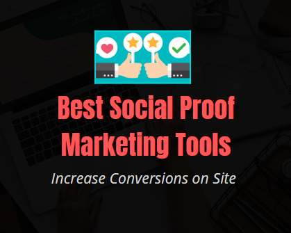 7 Best Social Proof Marketing Tools to Increase Conversions on Site