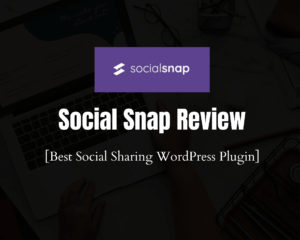 Social Snap Review 2021: Best Social Sharing WordPress Plugin