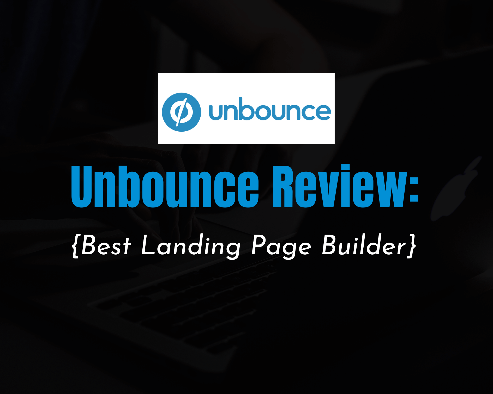 Unbounce Review: Best landing Page Builder for 2020 and Beyond