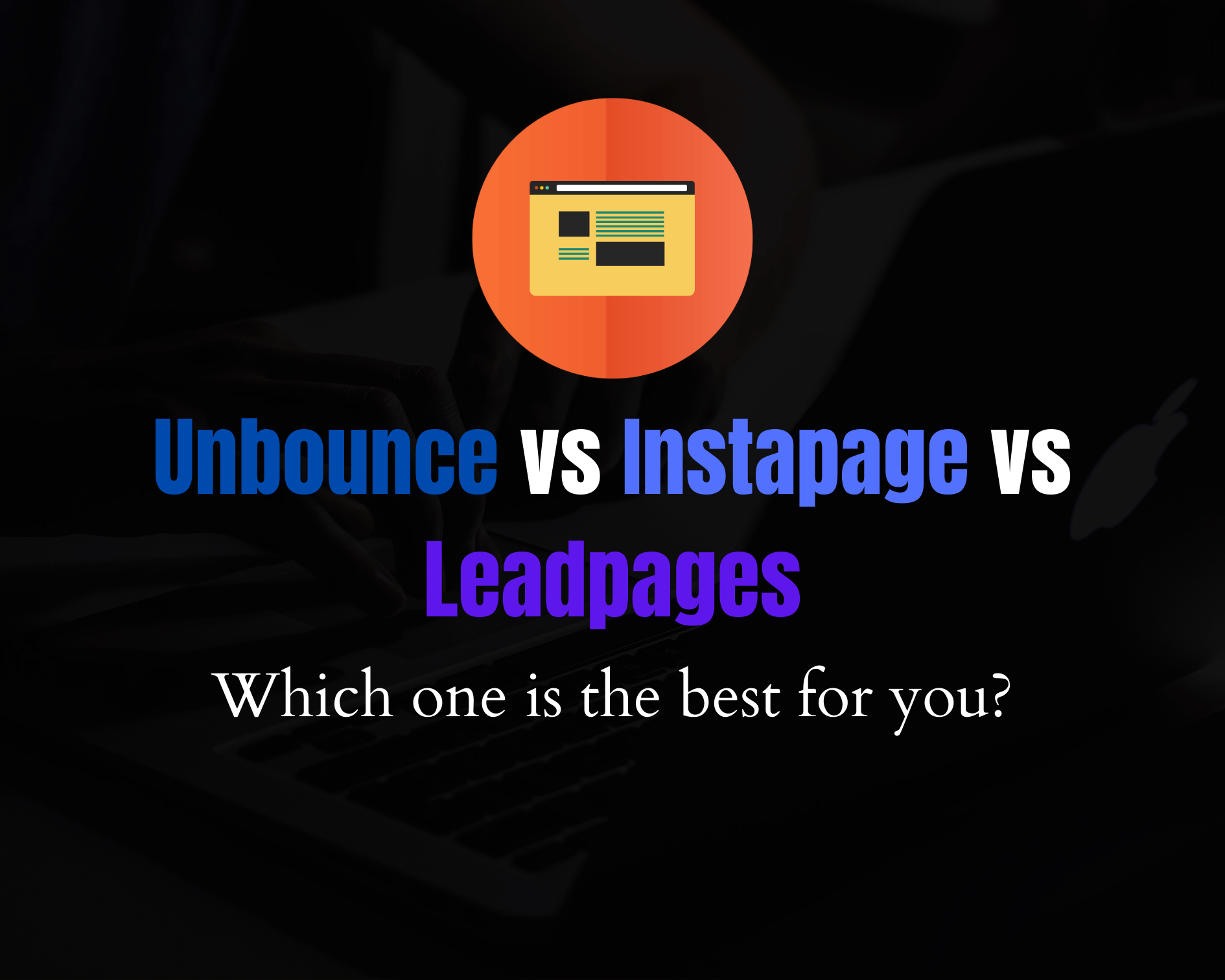 Unbounce vs Instapage vs LeadPages: Which one is the best in 2020?