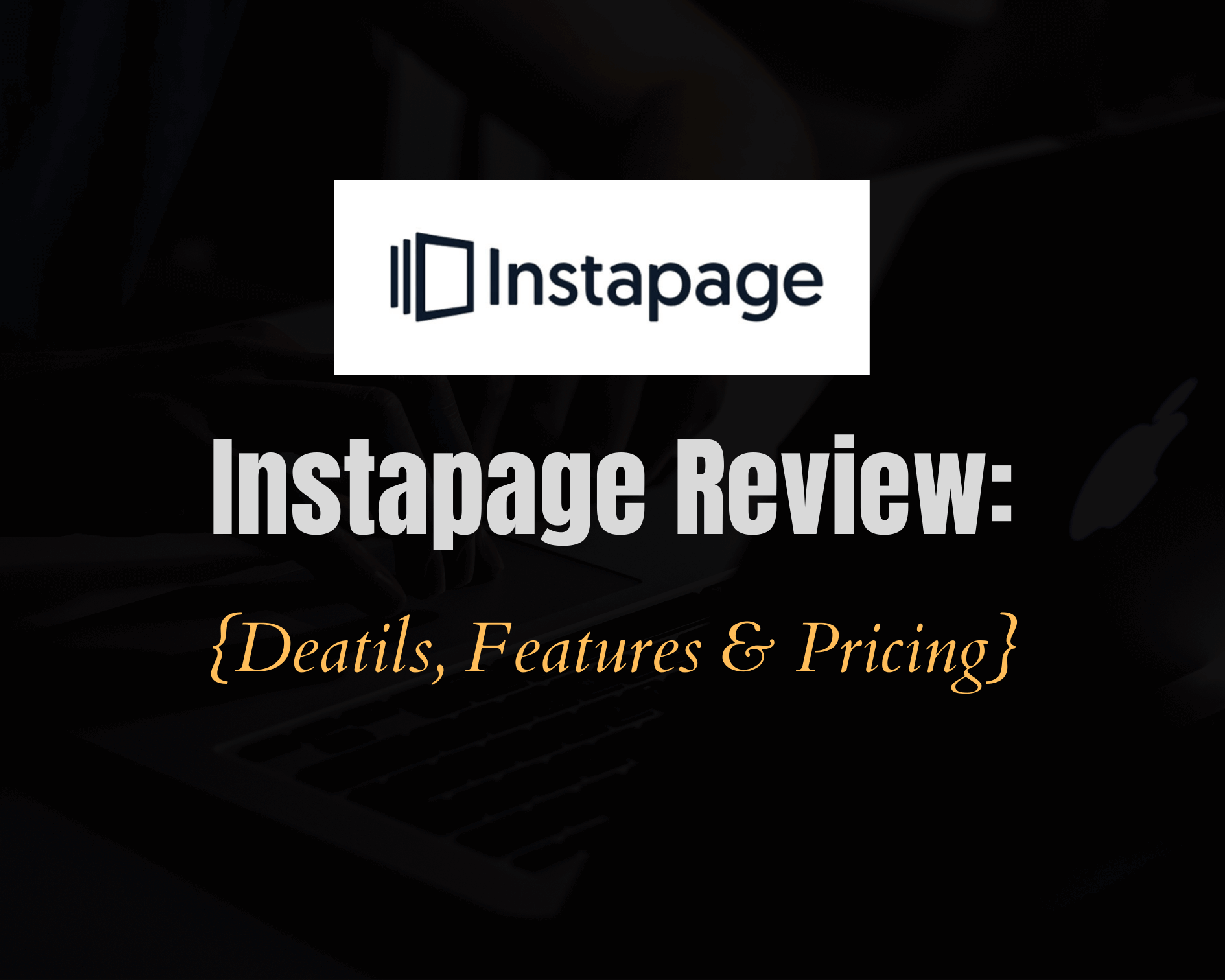 Instapage Review 2020: Details, Features & Pricing