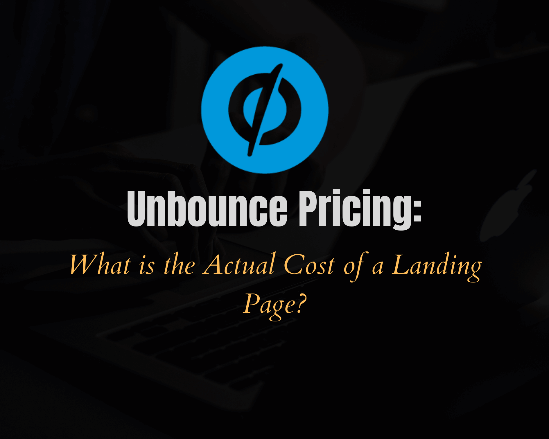 Unbounce Pricing: How Much Does Unbounce Cost in 2020?