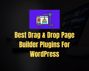 Read more about the article 6 Best Most Popular Drag & Drop Page Builder Plugins for WordPress